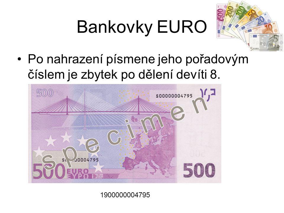 Bankovky EURO Po nahrazení písmene jeho pořadovým číslem je zbytek po dělení devíti 8.