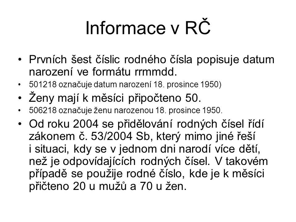 Informace v RČ Prvních šest číslic rodného čísla popisuje datum narození ve formátu rrmmdd. 501218 označuje datum narození 18. prosince 1950)