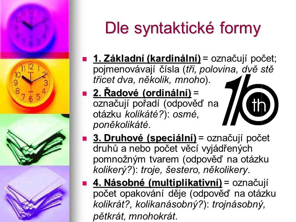 Dle syntaktické formy 1. Základní (kardinální) = označují počet; pojmenovávají čísla (tři, polovina, dvě stě třicet dva, několik, mnoho).