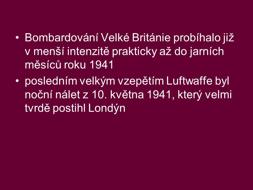 Bombardování Velké Británie probíhalo již v menší intenzitě prakticky až do jarních měsíců roku 1941
