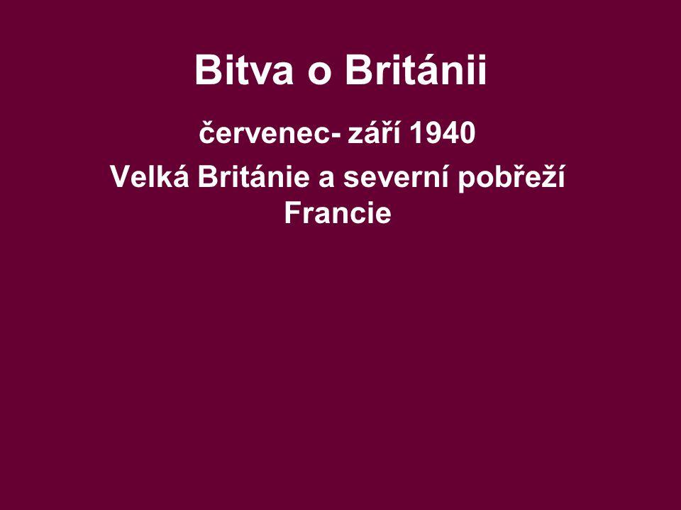 červenec- září 1940 Velká Británie a severní pobřeží Francie