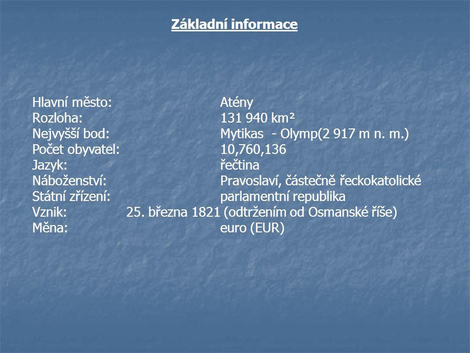 Základní informace Hlavní město: Atény. Rozloha: 131 940 km². Nejvyšší bod: Mytikas - Olymp(2 917 m n. m.)