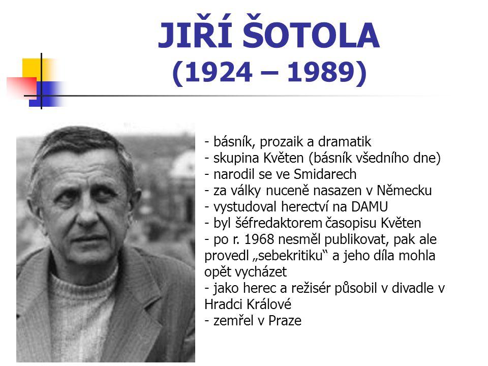 JIŘÍ ŠOTOLA (1924 – 1989) básník, prozaik a dramatik