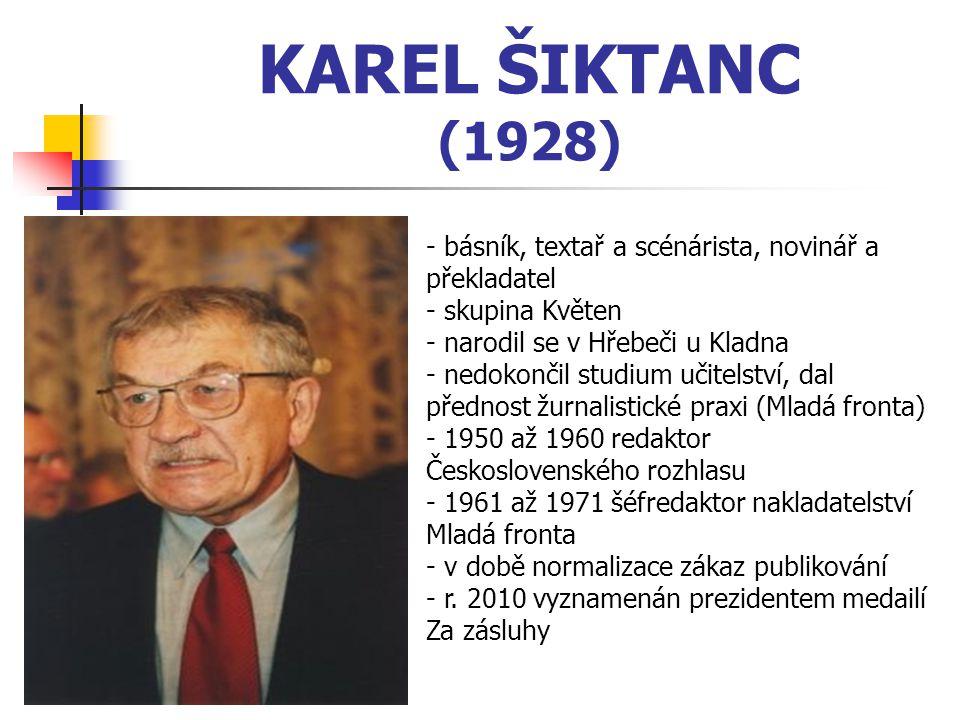KAREL ŠIKTANC (1928) básník, textař a scénárista, novinář a překladatel. skupina Květen. narodil se v Hřebeči u Kladna.