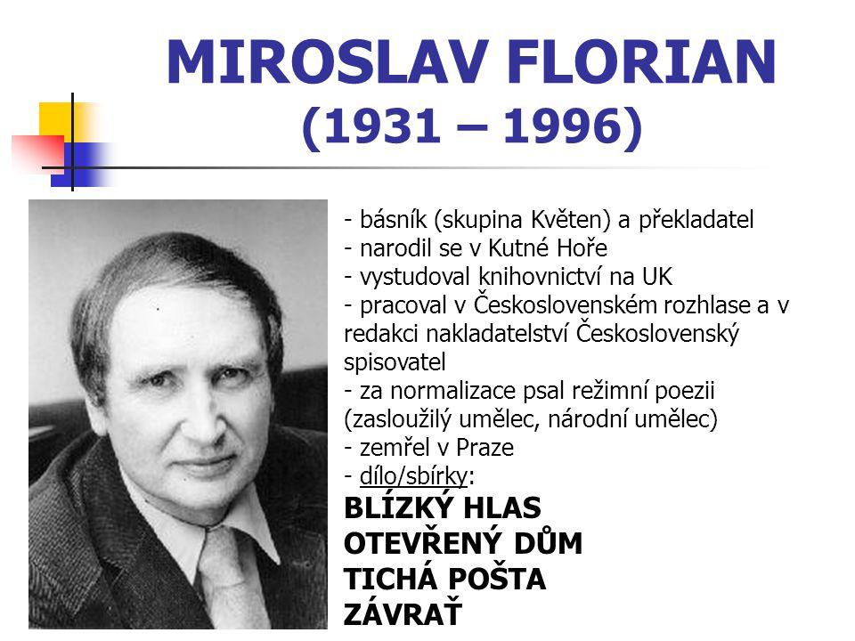 MIROSLAV FLORIAN (1931 – 1996) BLÍZKÝ HLAS OTEVŘENÝ DŮM TICHÁ POŠTA