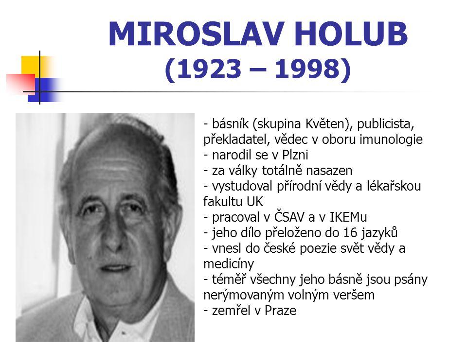 MIROSLAV HOLUB (1923 – 1998) básník (skupina Květen), publicista, překladatel, vědec v oboru imunologie.
