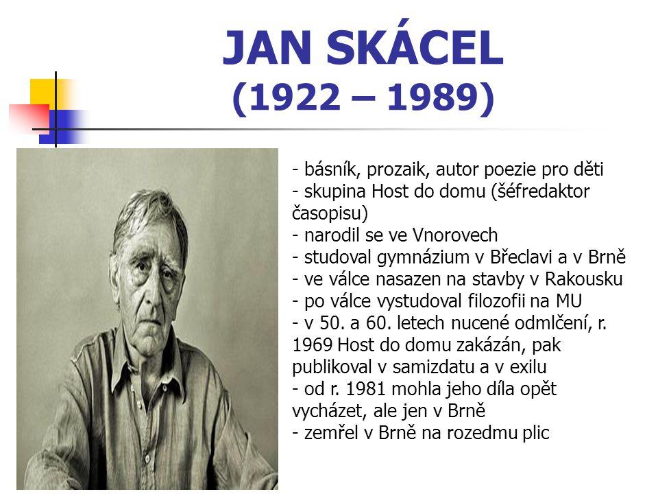 JAN SKÁCEL (1922 – 1989) básník, prozaik, autor poezie pro děti