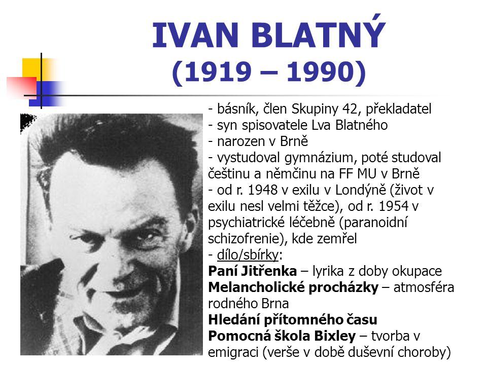 IVAN BLATNÝ (1919 – 1990) básník, člen Skupiny 42, překladatel