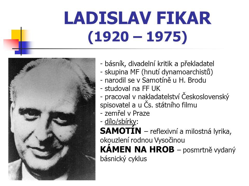 LADISLAV FIKAR (1920 – 1975) básník, divadelní kritik a překladatel. skupina MF (hnutí dynamoarchistů)