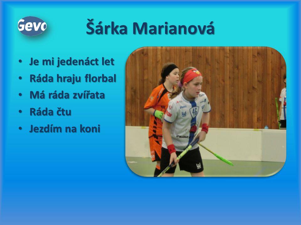 Šárka Marianová Je mi jedenáct let Ráda hraju florbal Má ráda zvířata