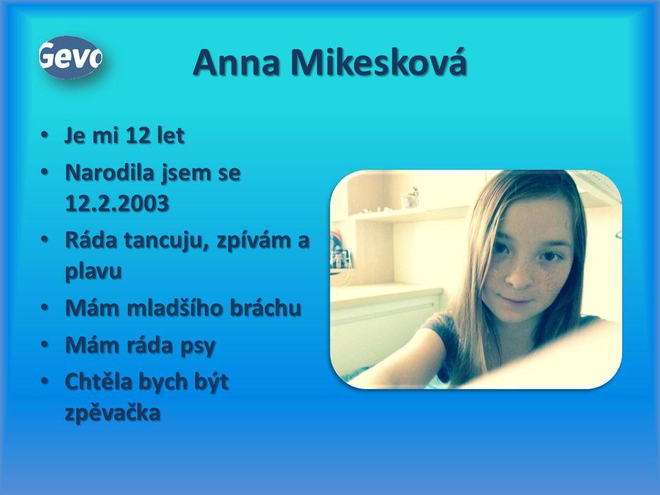 Anna Mikesková Je mi 12 let Narodila jsem se 12.2.2003
