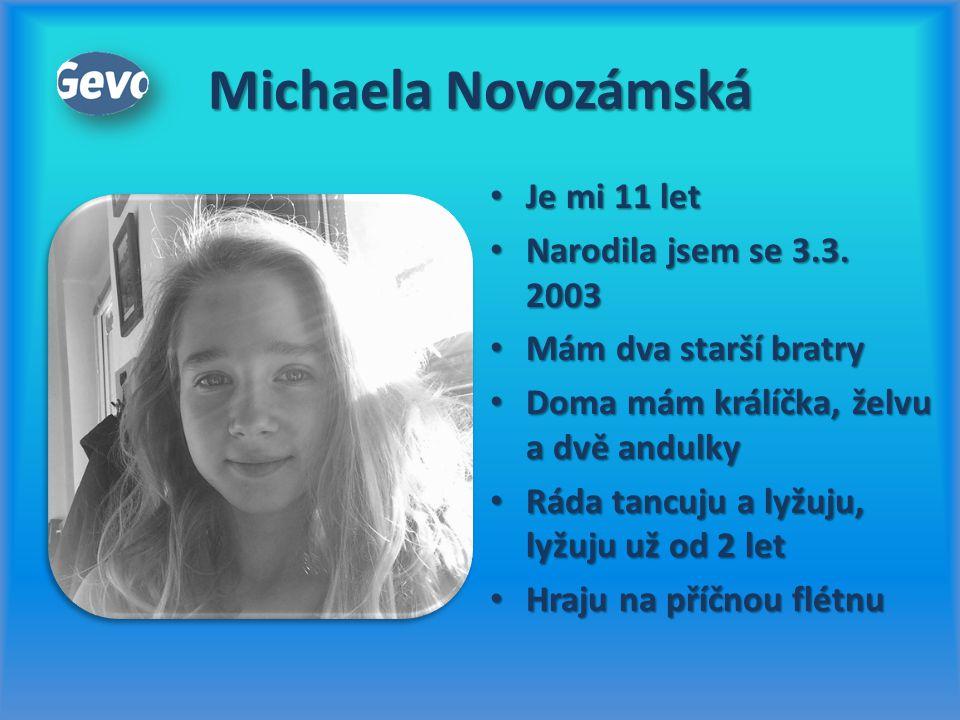 Michaela Novozámská Je mi 11 let Narodila jsem se 3.3. 2003