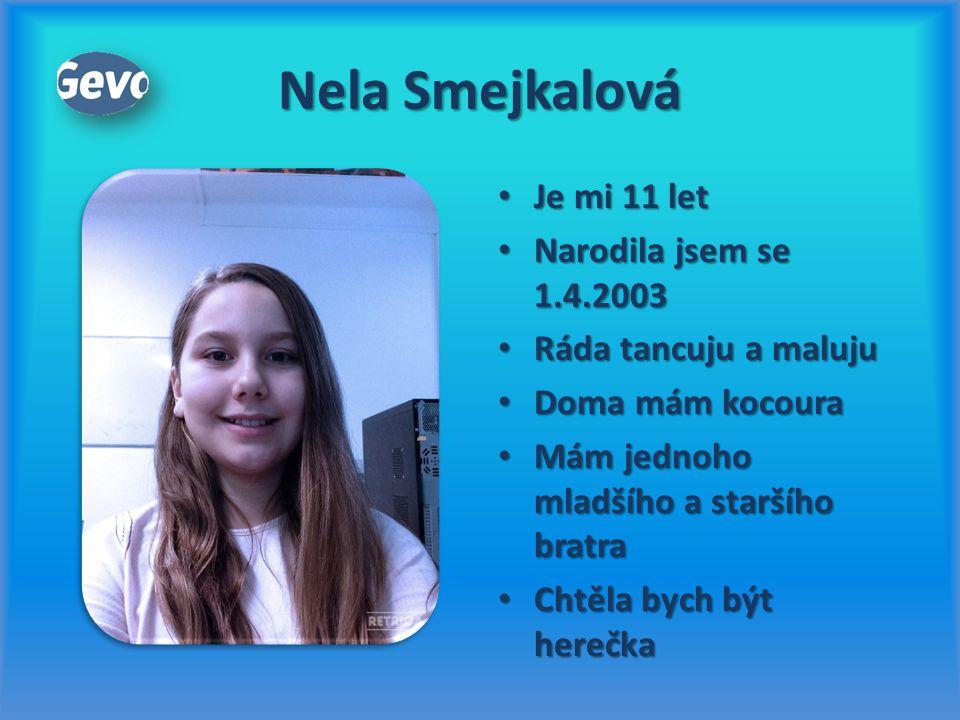 Nela Smejkalová Je mi 11 let Narodila jsem se 1.4.2003