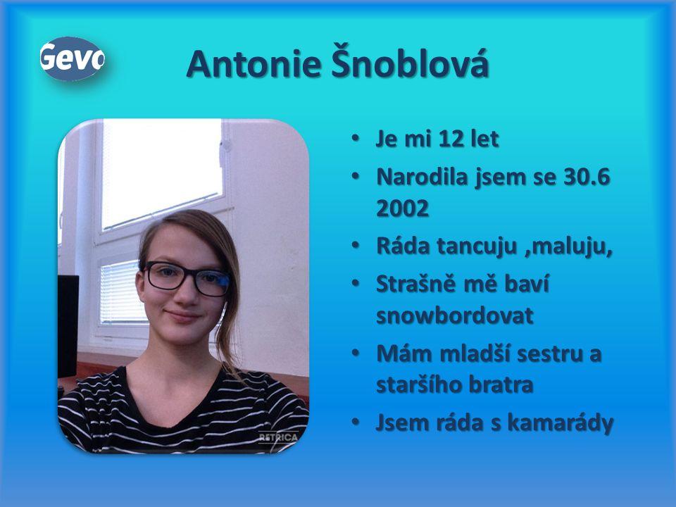 Antonie Šnoblová Je mi 12 let Narodila jsem se 30.6 2002