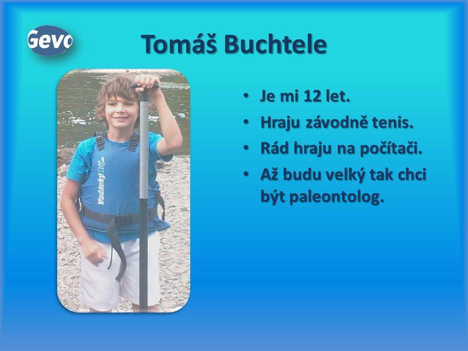 Tomáš Buchtele Je mi 12 let. Hraju závodně tenis.