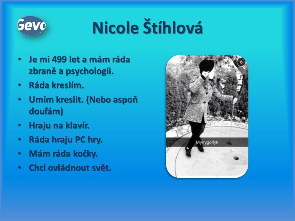 Nicole Štíhlová Je mi 499 let a mám ráda zbraně a psychologii.
