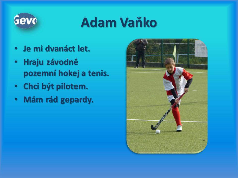 Adam Vaňko Je mi dvanáct let. Hraju závodně pozemní hokej a tenis.
