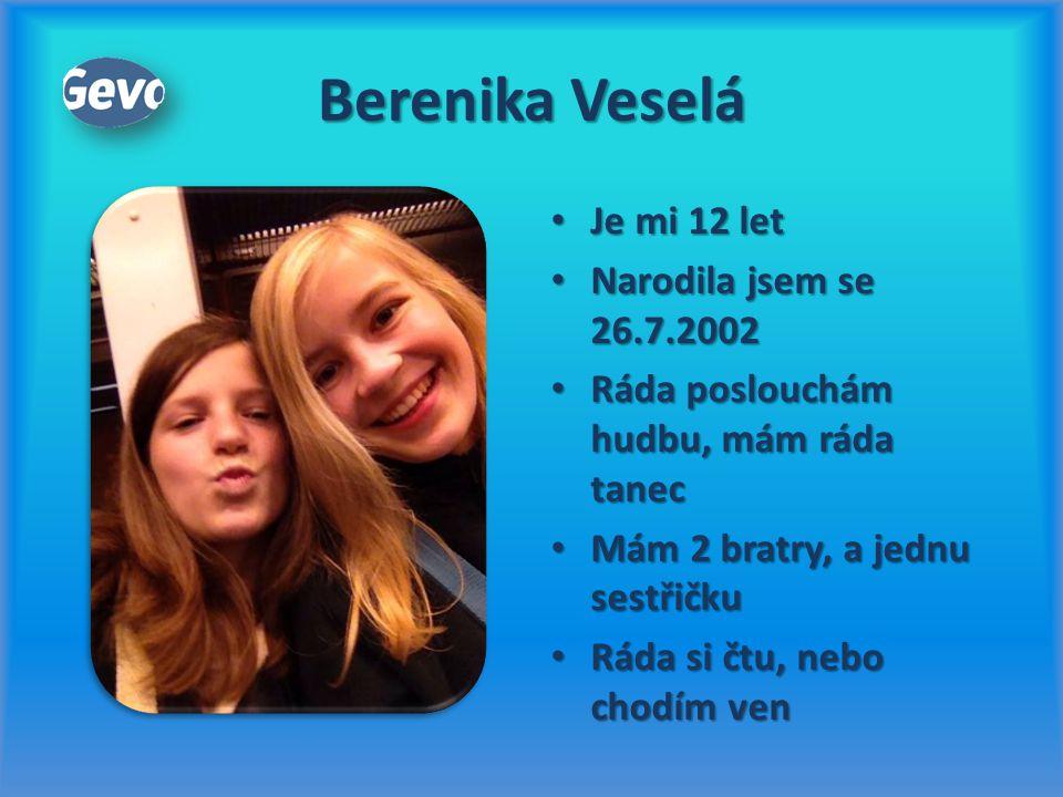 Berenika Veselá Je mi 12 let Narodila jsem se 26.7.2002