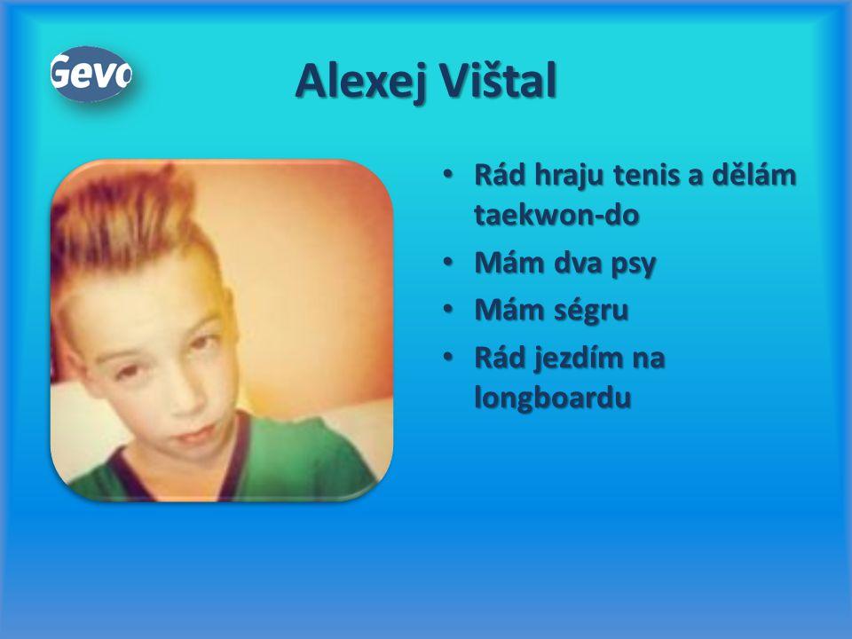 Alexej Vištal Rád hraju tenis a dělám taekwon-do Mám dva psy Mám ségru