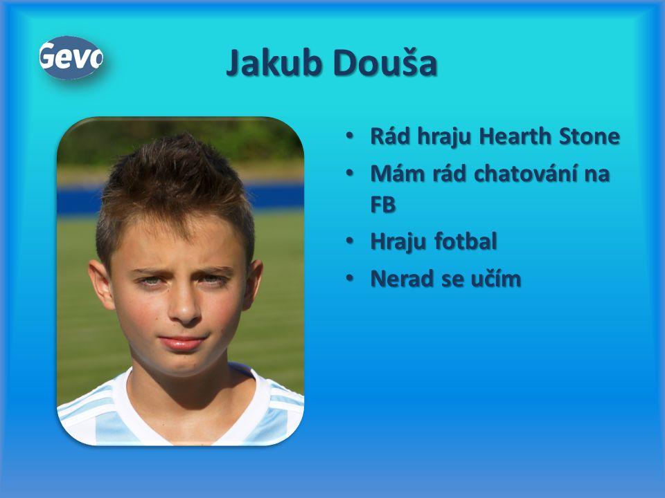 Jakub Douša Rád hraju Hearth Stone Mám rád chatování na FB