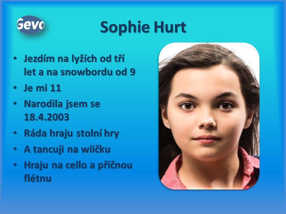 Sophie Hurt Jezdím na lyžích od tří let a na snowbordu od 9 Je mi 11