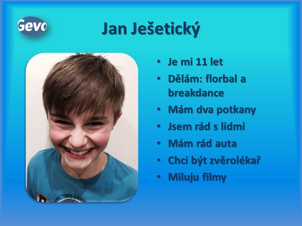 Jan Ješetický Je mi 11 let Dělám: florbal a breakdance Mám dva potkany