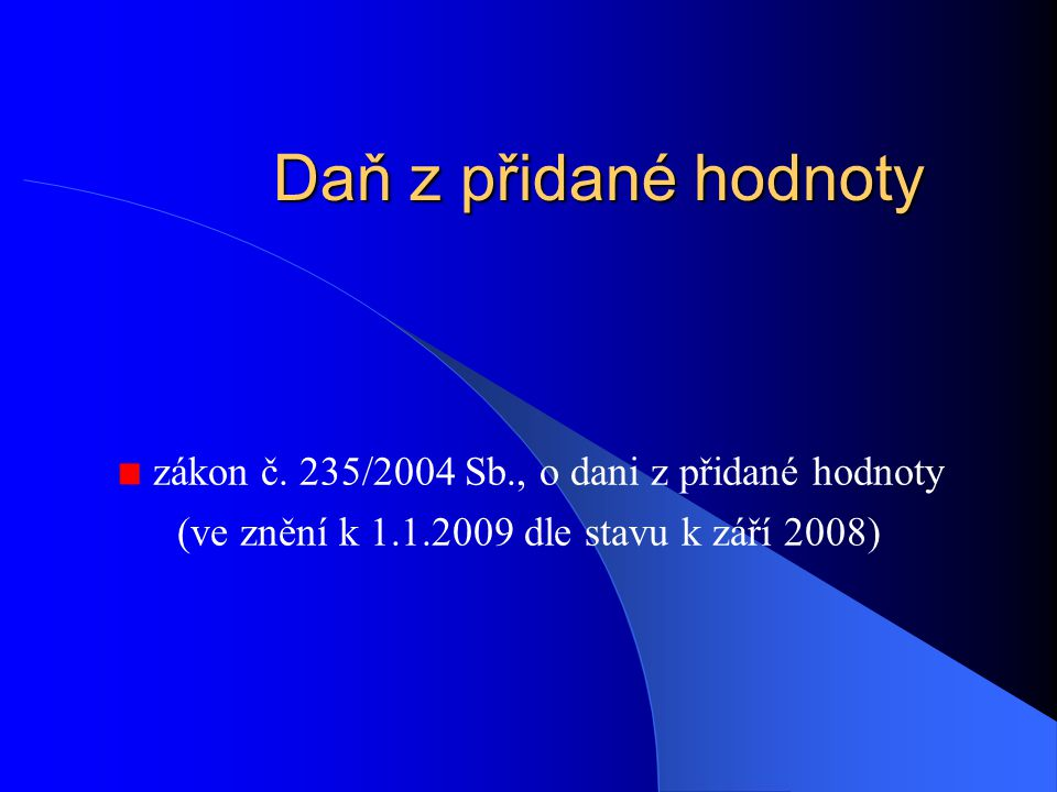 Daň z přidané hodnoty zákon č. 235/2004 Sb., o dani z přidané hodnoty