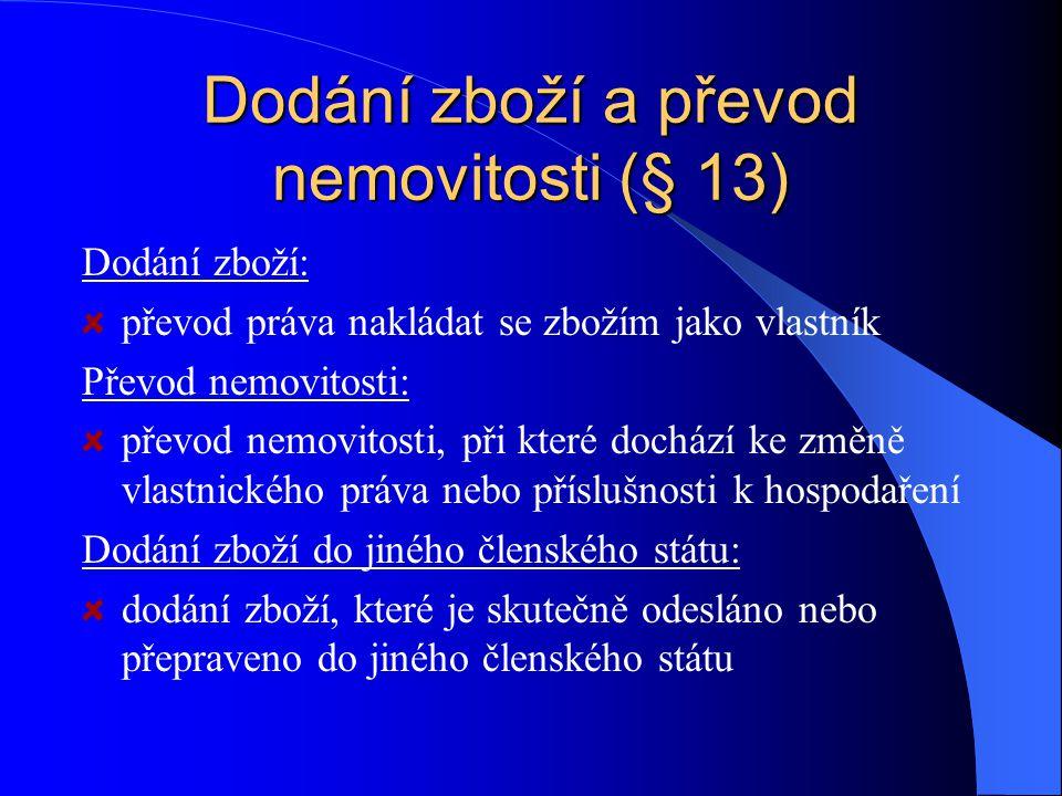 Dodání zboží a převod nemovitosti (§ 13)