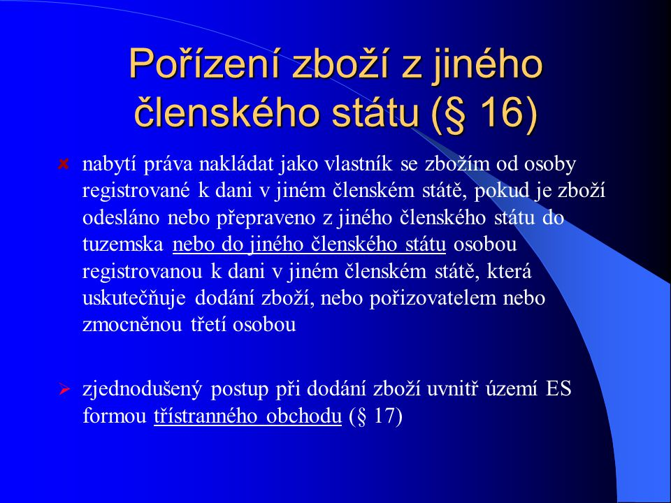 Pořízení zboží z jiného členského státu (§ 16)