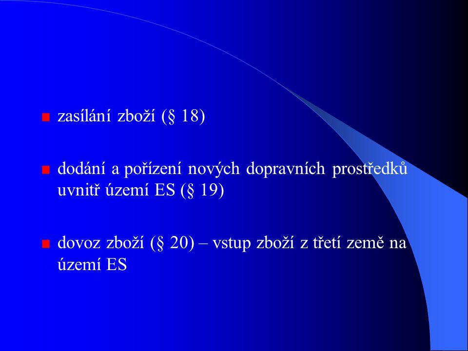 zasílání zboží (§ 18) dodání a pořízení nových dopravních prostředků uvnitř území ES (§ 19)