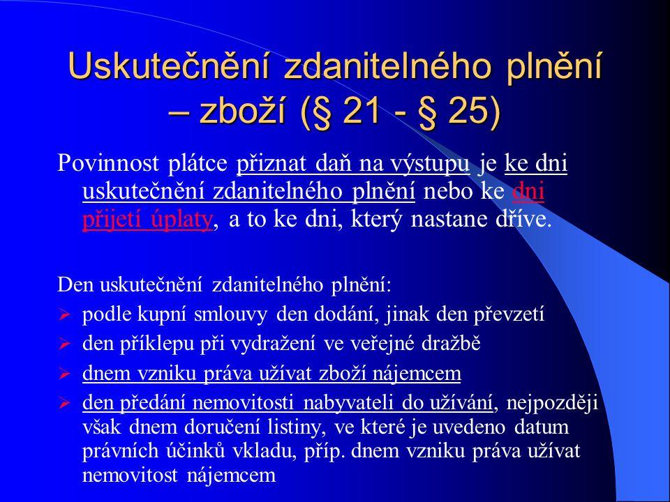 Uskutečnění zdanitelného plnění – zboží (§ 21 - § 25)