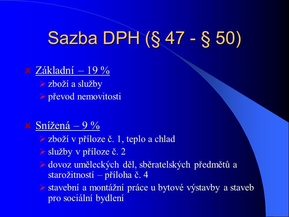 Sazba DPH (§ 47 - § 50) Základní – 19 % Snížená – 9 % zboží a služby
