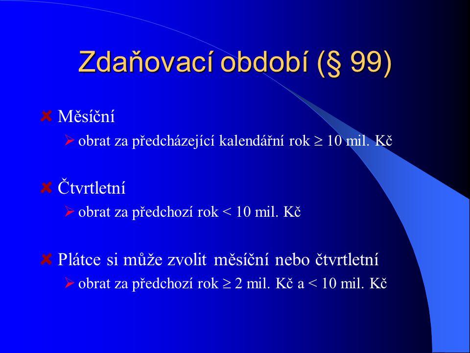 Zdaňovací období (§ 99) Měsíční Čtvrtletní