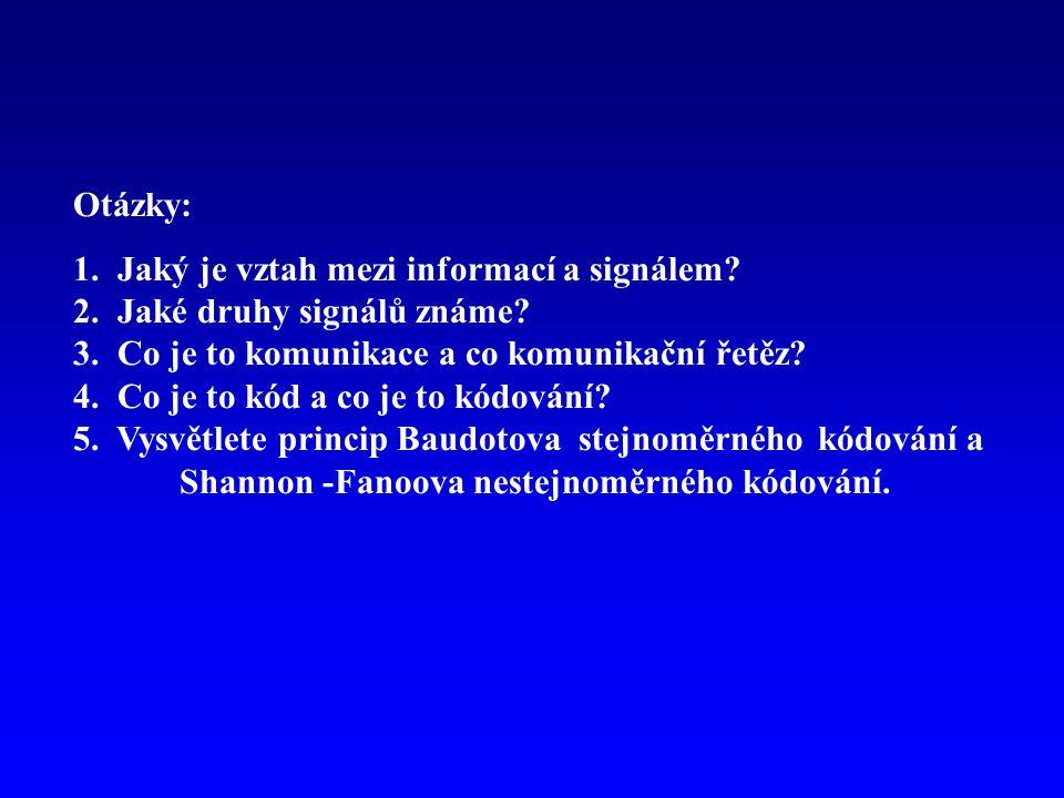 Otázky: 1. Jaký je vztah mezi informací a signálem 2. Jaké druhy signálů známe 3. Co je to komunikace a co komunikační řetěz