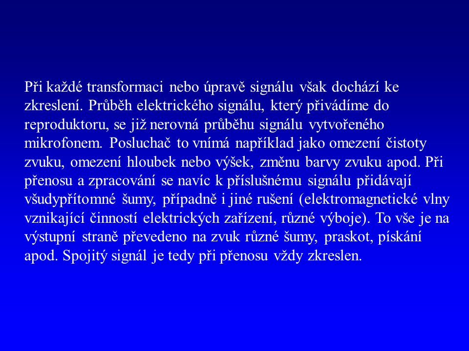 Při každé transformaci nebo úpravě signálu však dochází ke zkreslení