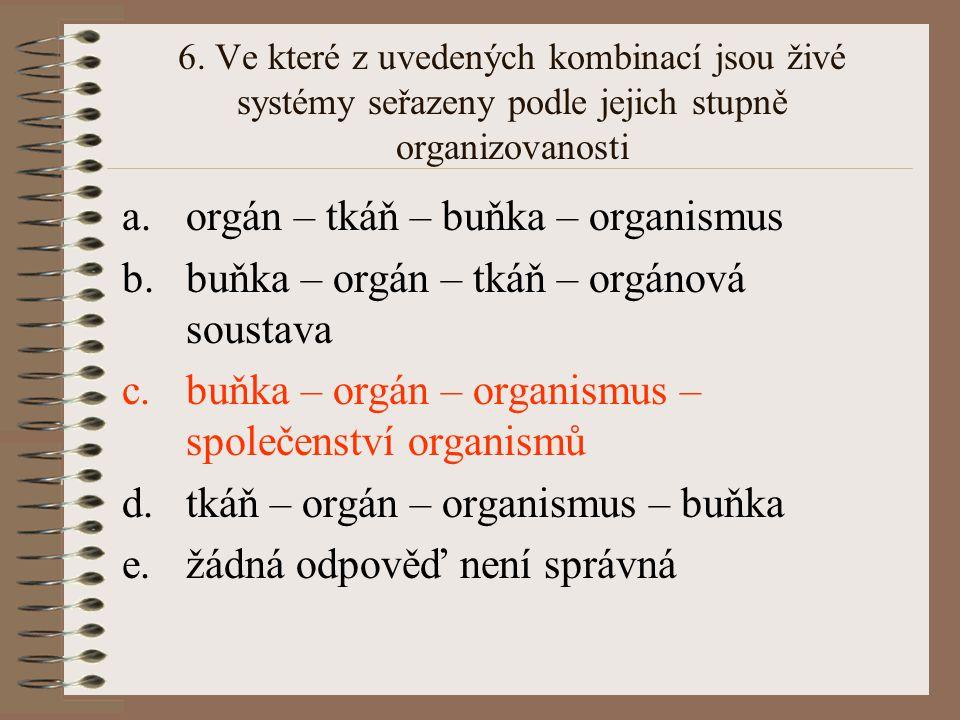 orgán – tkáň – buňka – organismus