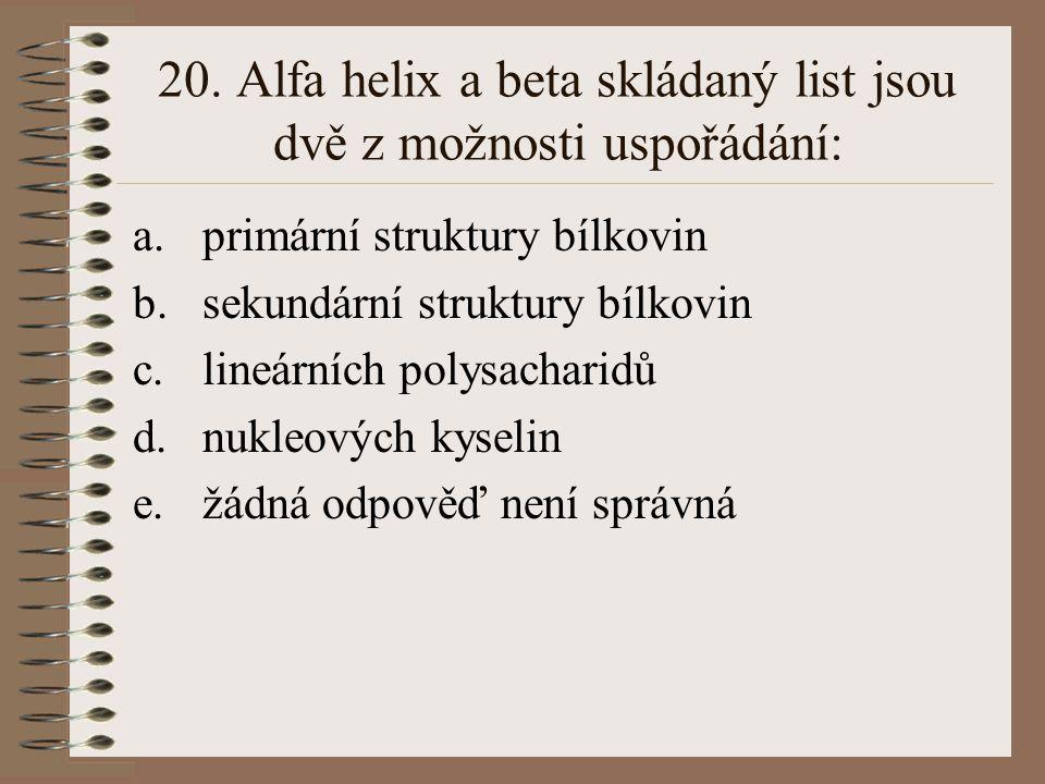 20. Alfa helix a beta skládaný list jsou dvě z možnosti uspořádání: