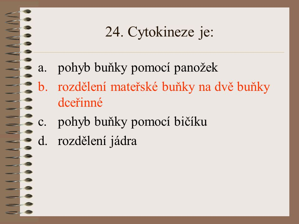 24. Cytokineze je: pohyb buňky pomocí panožek