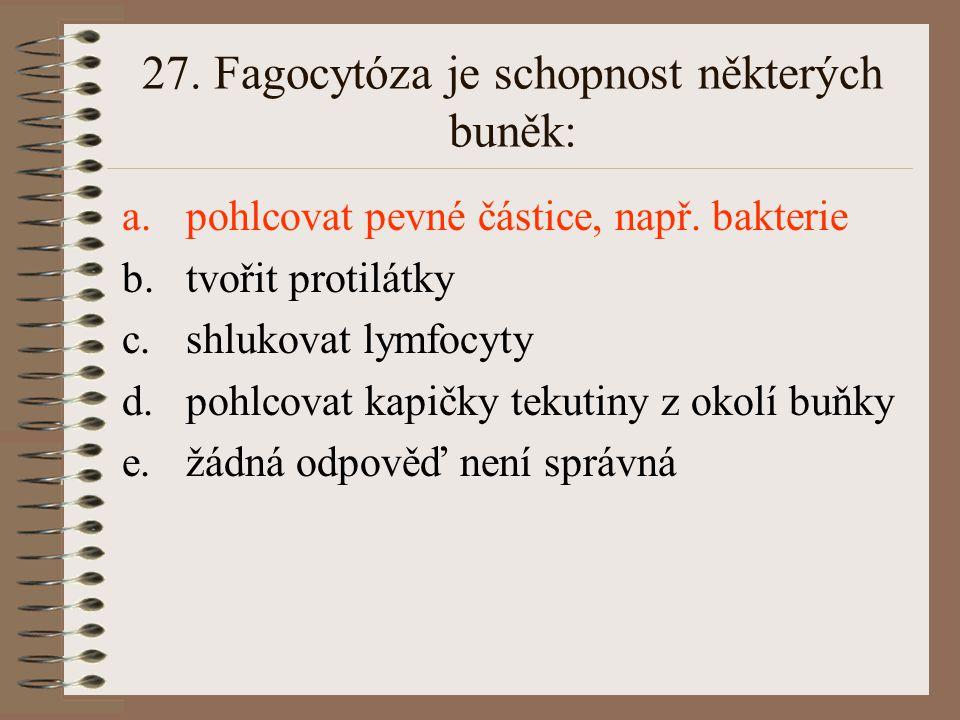 27. Fagocytóza je schopnost některých buněk: