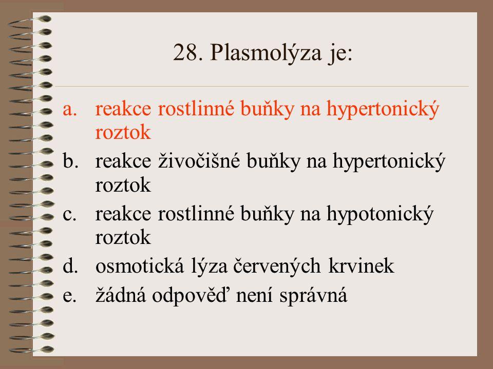 28. Plasmolýza je: reakce rostlinné buňky na hypertonický roztok