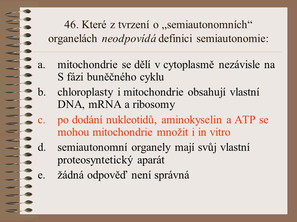 """46. Které z tvrzení o """"semiautonomních organelách neodpovídá definici semiautonomie:"""