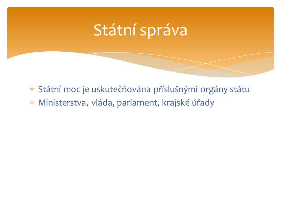 Státní správa Státní moc je uskutečňována příslušnými orgány státu