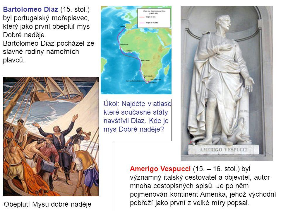 Bartolomeo Diaz (15. stol.) byl portugalský mořeplavec, který jako první obeplul mys Dobré naděje.