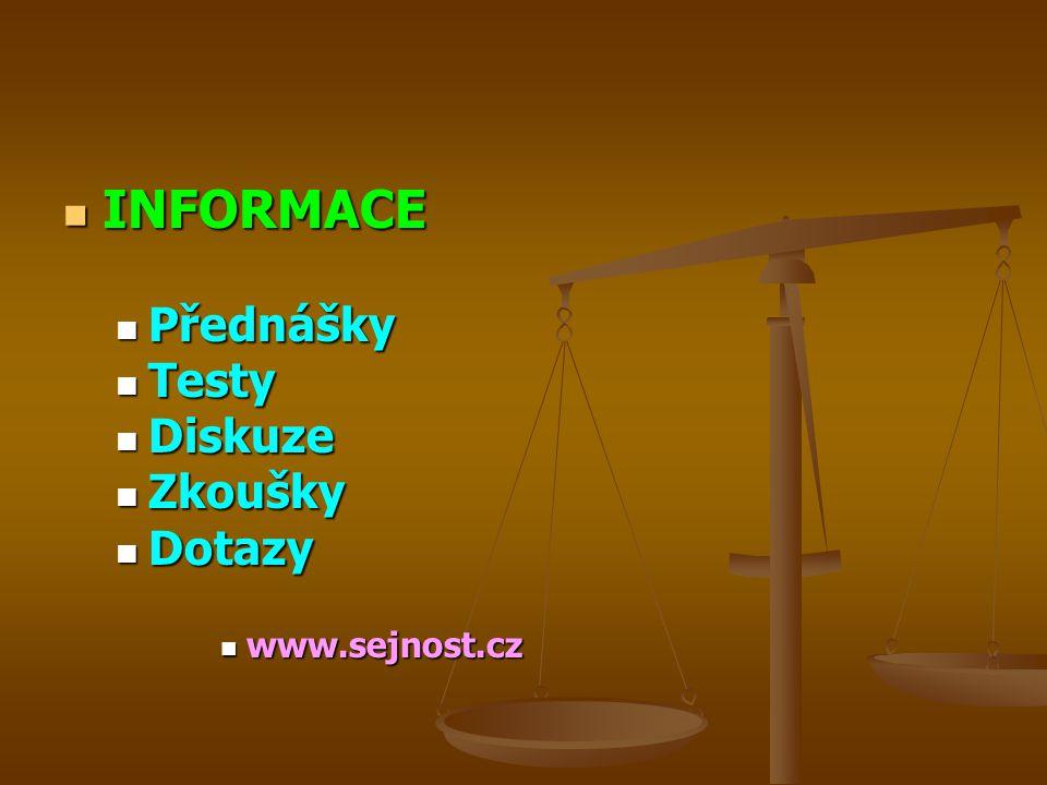 INFORMACE Přednášky Testy Diskuze Zkoušky Dotazy www.sejnost.cz