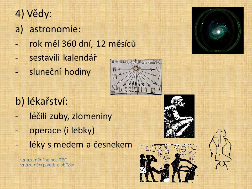 4) Vědy: b) lékařství: astronomie: rok měl 360 dní, 12 měsíců