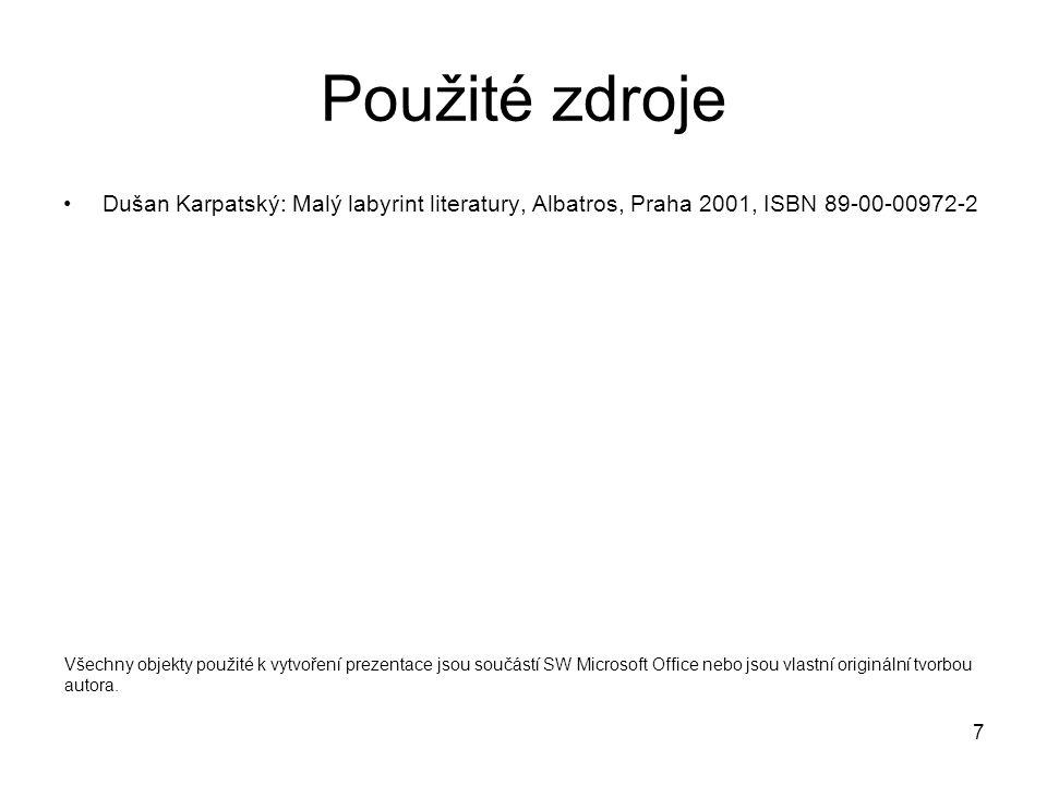 Použité zdroje Dušan Karpatský: Malý labyrint literatury, Albatros, Praha 2001, ISBN 89-00-00972-2.