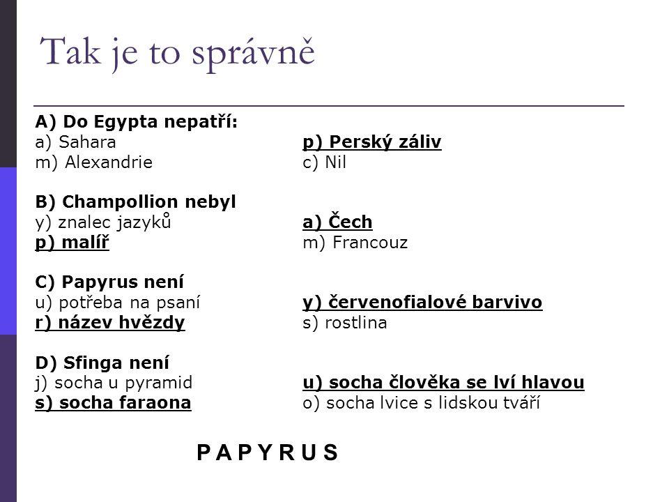 Tak je to správně P A P Y R U S A) Do Egypta nepatří: