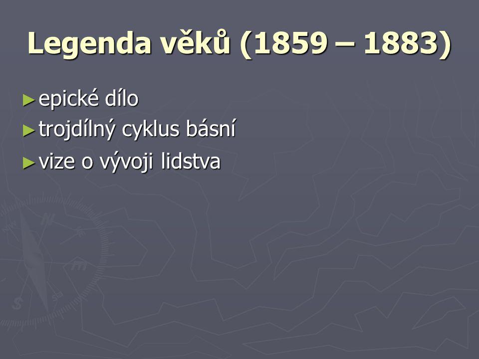 Legenda věků (1859 – 1883) epické dílo trojdílný cyklus básní