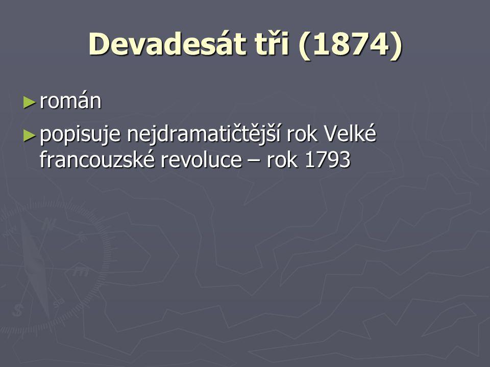 Devadesát tři (1874) román popisuje nejdramatičtější rok Velké francouzské revoluce – rok 1793