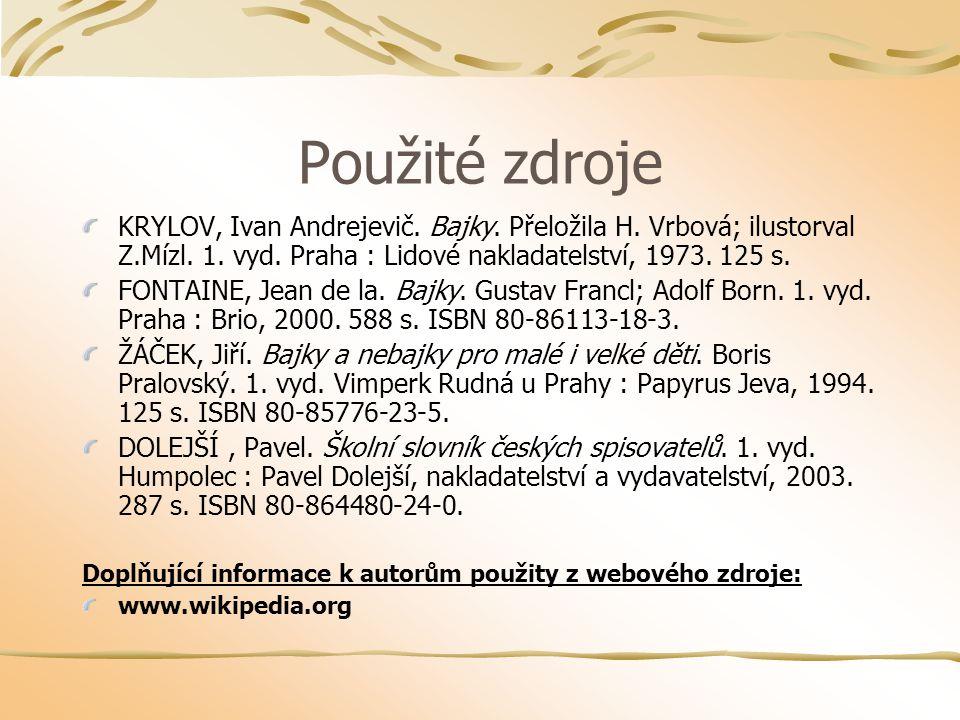 Použité zdroje KRYLOV, Ivan Andrejevič. Bajky. Přeložila H. Vrbová; ilustorval Z.Mízl. 1. vyd. Praha : Lidové nakladatelství, 1973. 125 s.